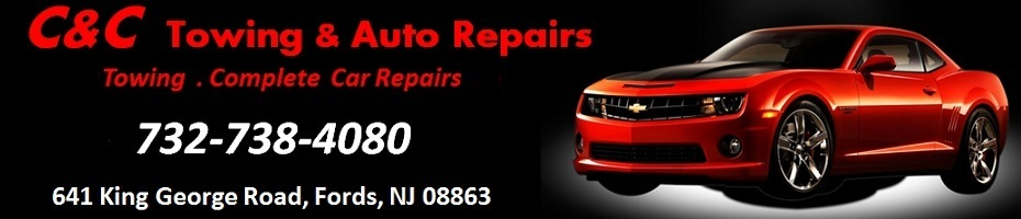 C&C  Towing and Auto Repairs - Towing  . Complete  Car Repairs:  732-738-4080; 641 King George Road, Fords, NJ 08863